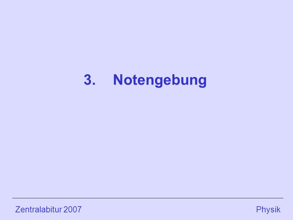 3. Notengebung Zentralabitur 2007 Physik.