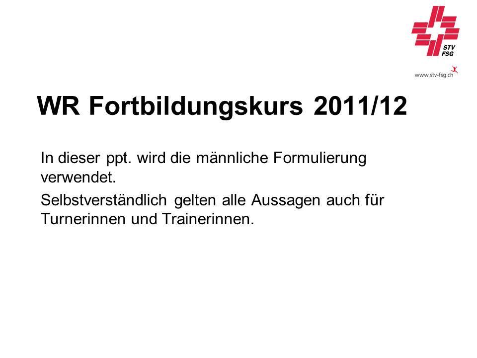WR Fortbildungskurs 2011/12 In dieser ppt. wird die männliche Formulierung verwendet.