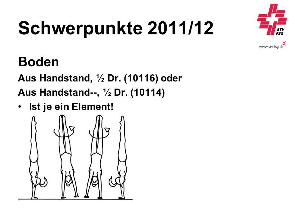 Schwerpunkte 2011/12 Boden Aus Handstand, ½ Dr. (10116) oder