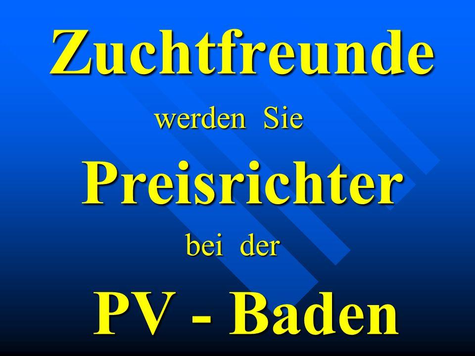 Zuchtfreunde werden Sie Preisrichter bei der PV - Baden