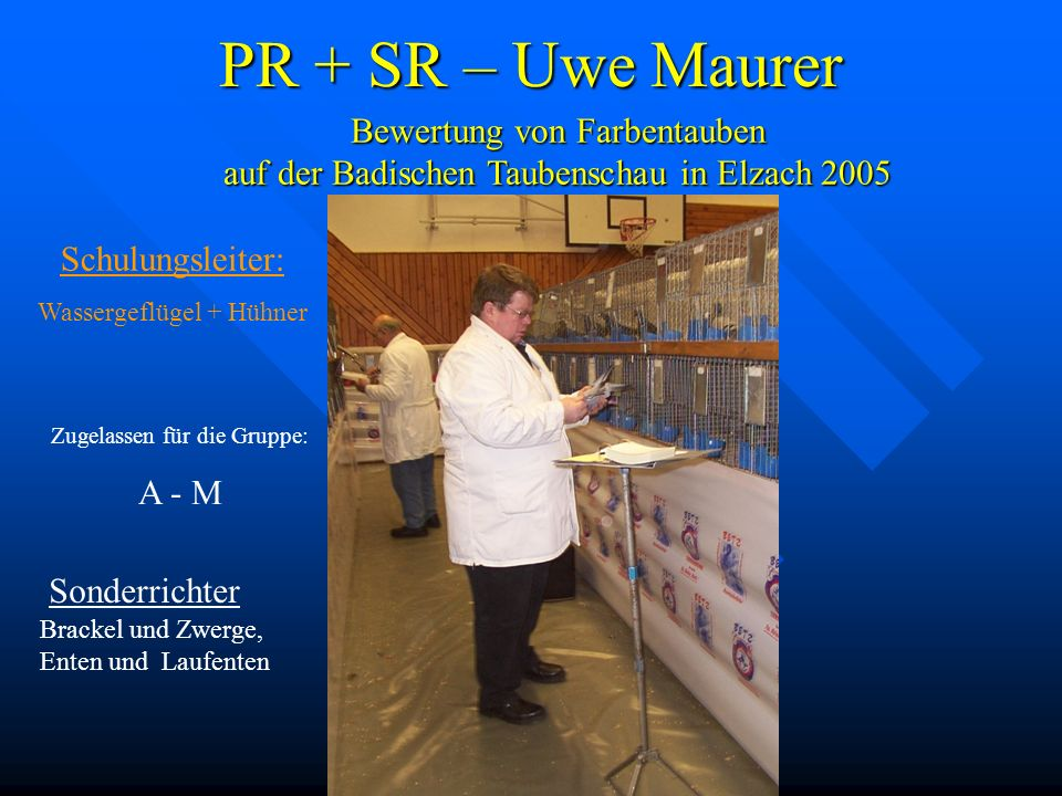 PR + SR – Uwe Maurer Bewertung von Farbentauben auf der Badischen Taubenschau in Elzach 2005. Schulungsleiter: