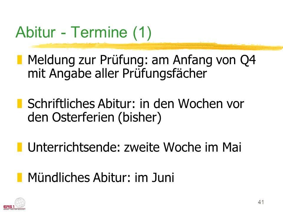 Abitur - Termine (1) Meldung zur Prüfung: am Anfang von Q4 mit Angabe aller Prüfungsfächer.