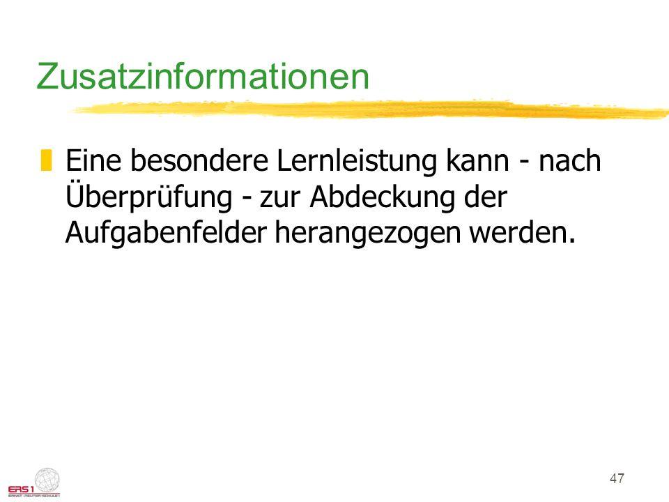 Zusatzinformationen Eine besondere Lernleistung kann - nach Überprüfung - zur Abdeckung der Aufgabenfelder herangezogen werden.