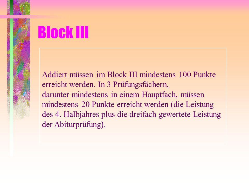 Block III Addiert müssen im Block III mindestens 100 Punkte erreicht werden. In 3 Prüfungsfächern,
