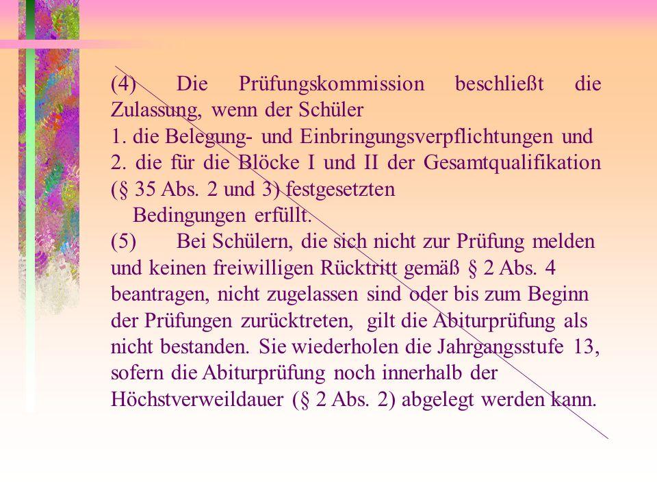 (4) Die Prüfungskommission beschließt die Zulassung, wenn der Schüler