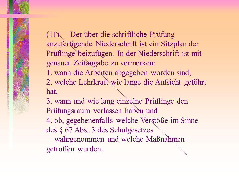 (11) Der über die schriftliche Prüfung anzufertigende Niederschrift ist ein Sitzplan der Prüflinge beizufügen. In der Niederschrift ist mit genauer Zeitangabe zu vermerken: