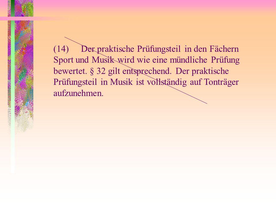 (14) Der praktische Prüfungsteil in den Fächern Sport und Musik wird wie eine mündliche Prüfung bewertet.