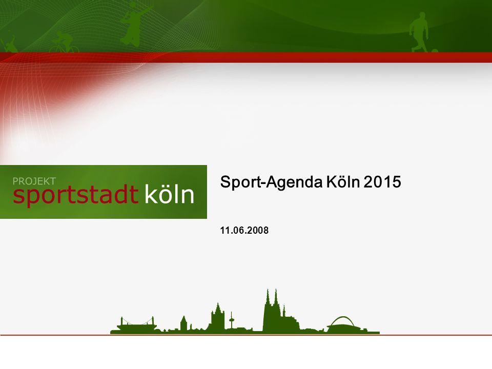 Sport-Agenda Köln 2015 11.06.2008 2. Sitzung der Steuerungsgruppe Sportstadt Köln 11.12.07