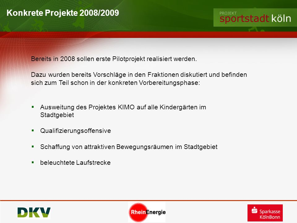 Konkrete Projekte 2008/2009 Bereits in 2008 sollen erste Pilotprojekt realisiert werden.