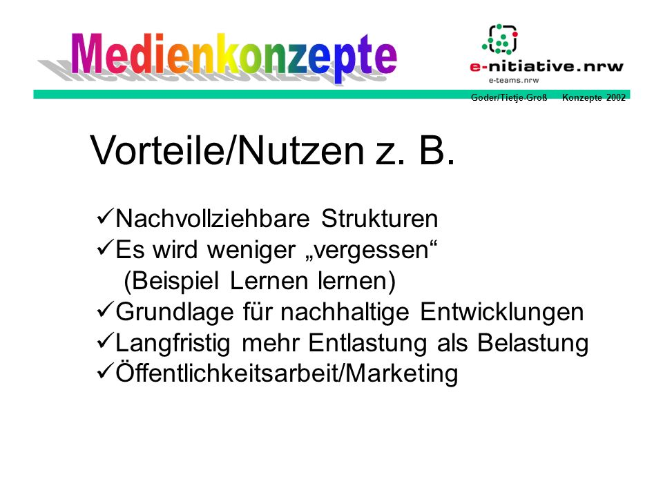Vorteile/Nutzen z. B. Medienkonzepte Nachvollziehbare Strukturen