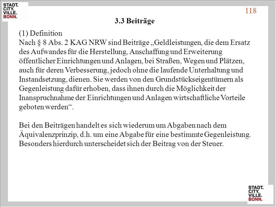 """118 3.3 Beiträge. (1) Definition. Nach § 8 Abs. 2 KAG NRW sind Beiträge """"Geldleistungen, die dem Ersatz."""