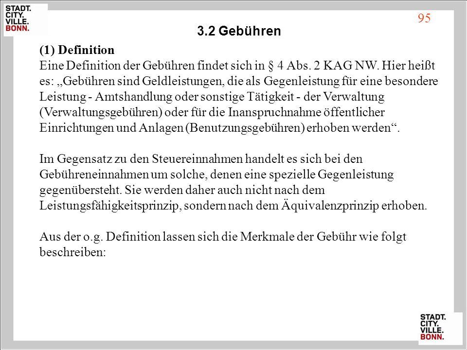 95 3.2 Gebühren. (1) Definition. Eine Definition der Gebühren findet sich in § 4 Abs. 2 KAG NW. Hier heißt.