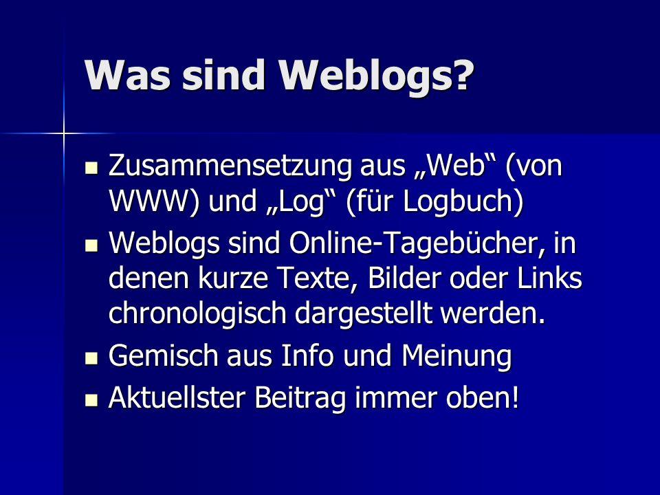 """Was sind Weblogs Zusammensetzung aus """"Web (von WWW) und """"Log (für Logbuch)"""