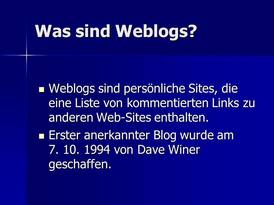 Was sind Weblogs Weblogs sind persönliche Sites, die eine Liste von kommentierten Links zu anderen Web-Sites enthalten.