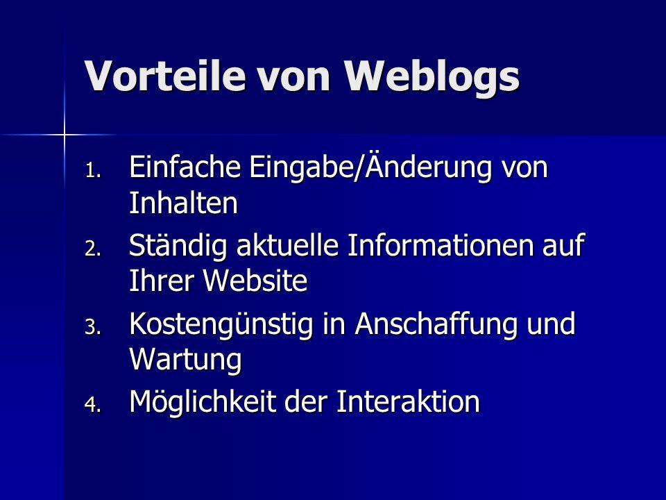Vorteile von Weblogs Einfache Eingabe/Änderung von Inhalten
