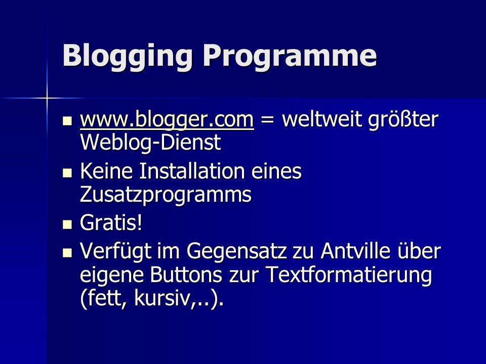 Blogging Programme www.blogger.com = weltweit größter Weblog-Dienst
