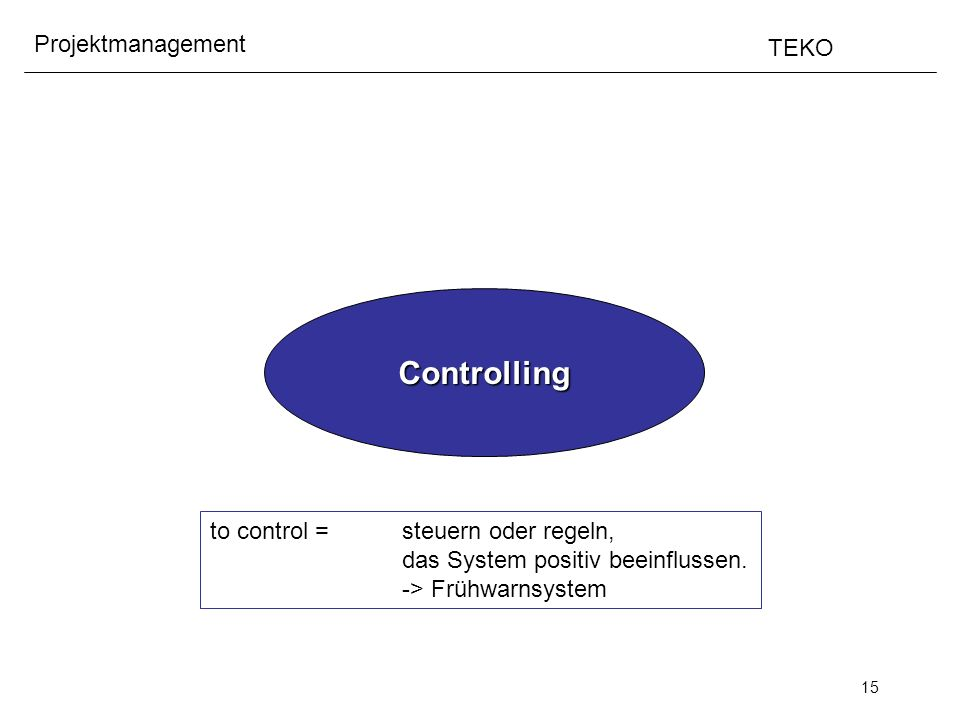 Controlling to control = steuern oder regeln,