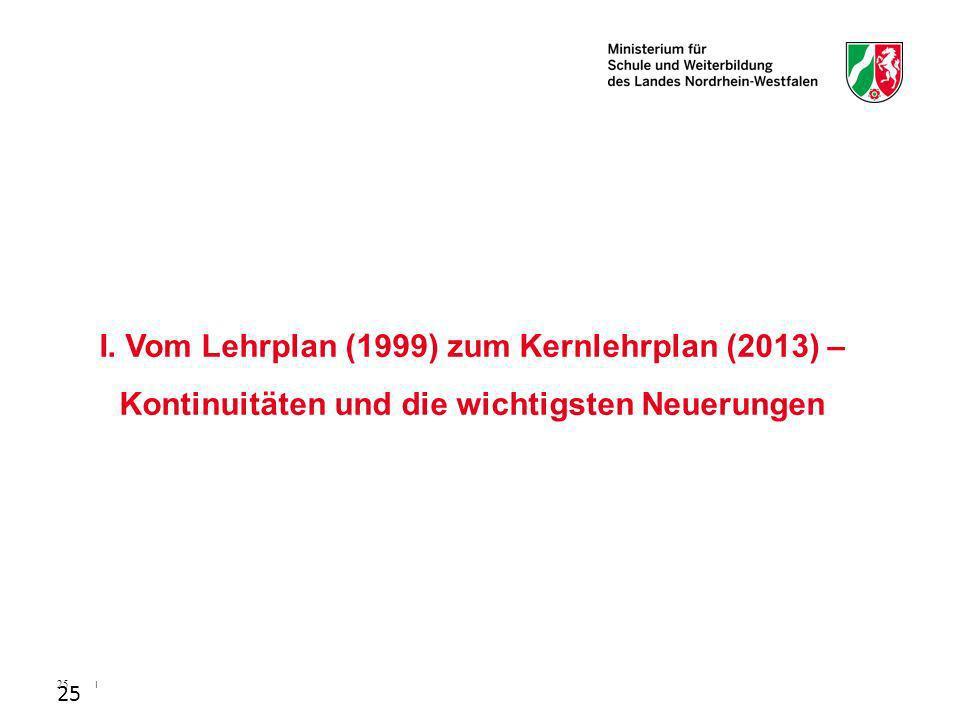 I. Vom Lehrplan (1999) zum Kernlehrplan (2013) – Kontinuitäten und die wichtigsten Neuerungen