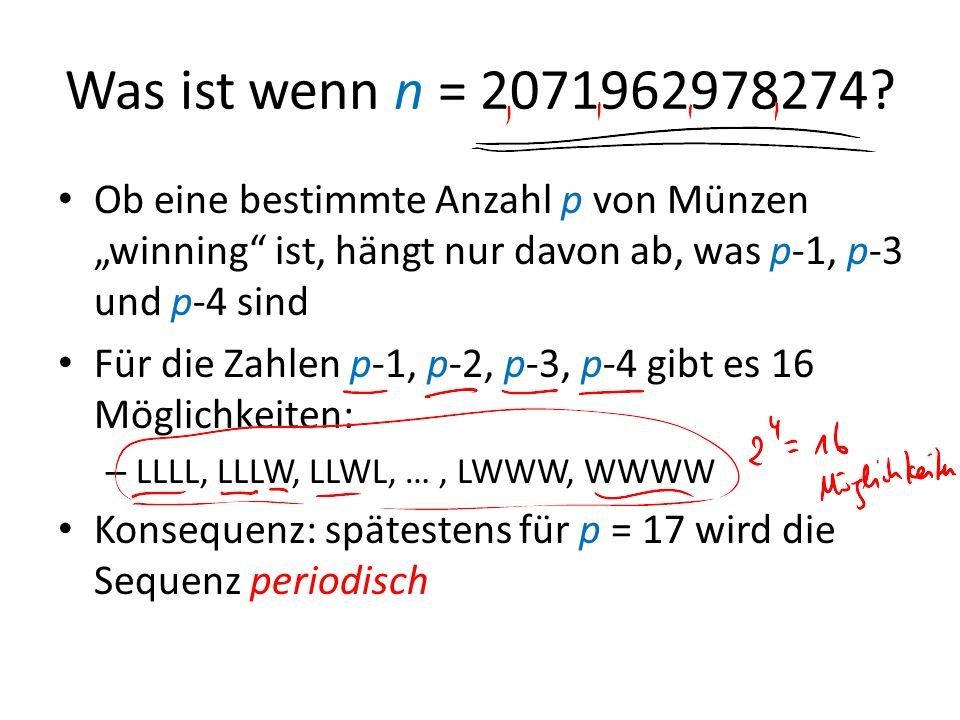 """Was ist wenn n = 2071962978274 Ob eine bestimmte Anzahl p von Münzen """"winning ist, hängt nur davon ab, was p-1, p-3 und p-4 sind."""