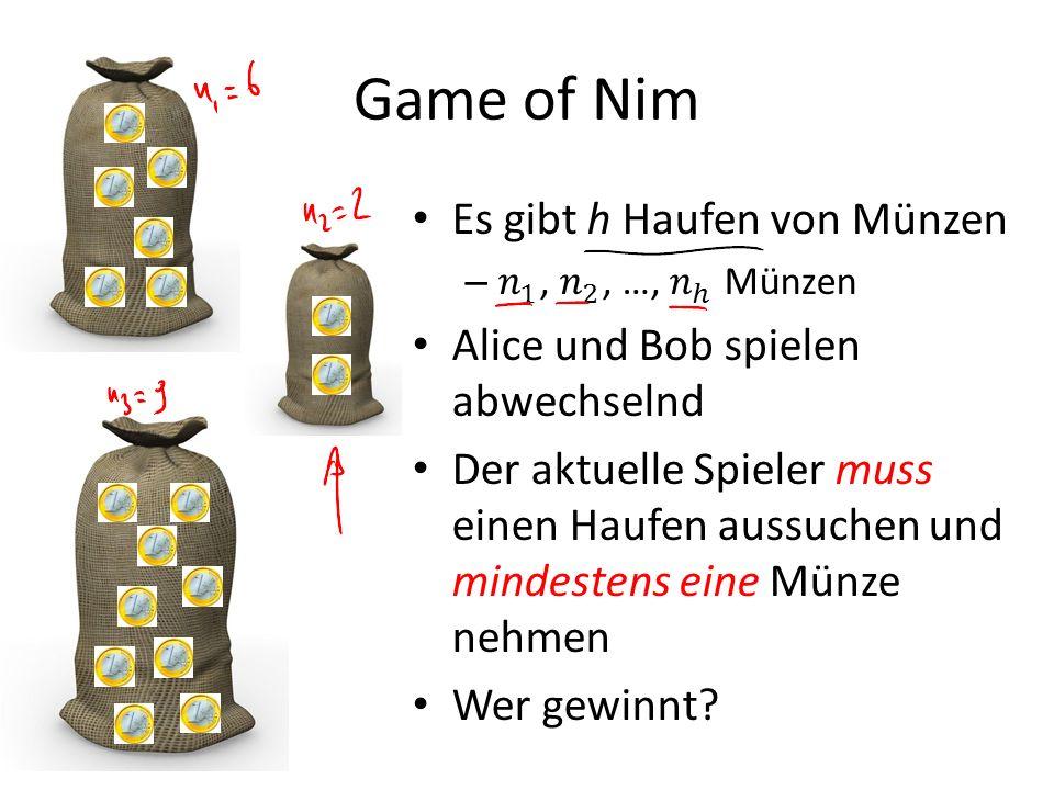 Game of Nim Es gibt h Haufen von Münzen