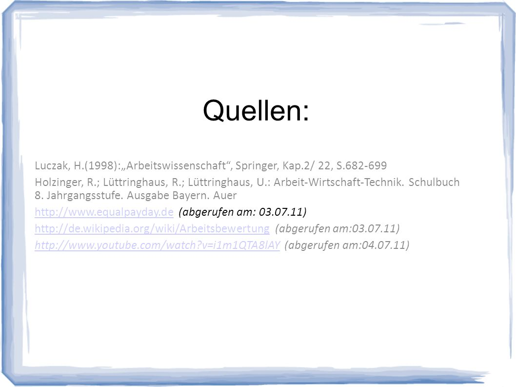 """Quellen: Luczak, H.(1998):""""Arbeitswissenschaft , Springer, Kap.2/ 22, S.682-699."""
