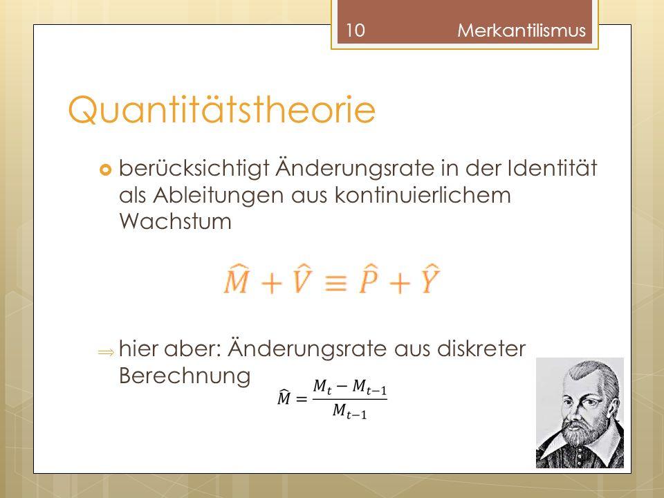 Merkantilismus Quantitätstheorie. berücksichtigt Änderungsrate in der Identität als Ableitungen aus kontinuierlichem Wachstum.
