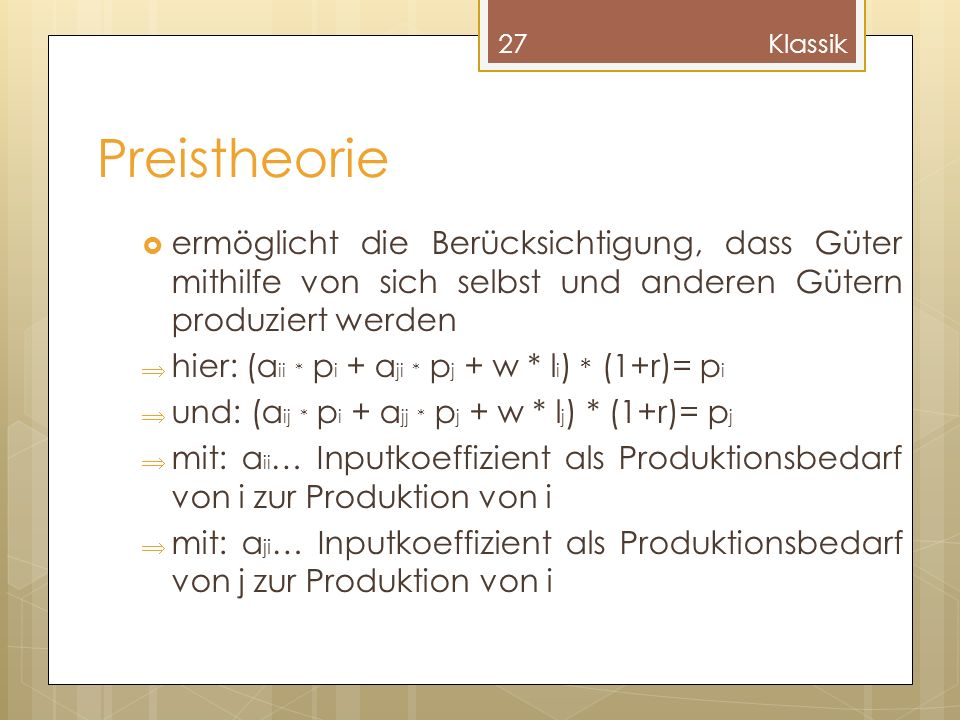 Klassik Preistheorie. ermöglicht die Berücksichtigung, dass Güter mithilfe von sich selbst und anderen Gütern produziert werden.