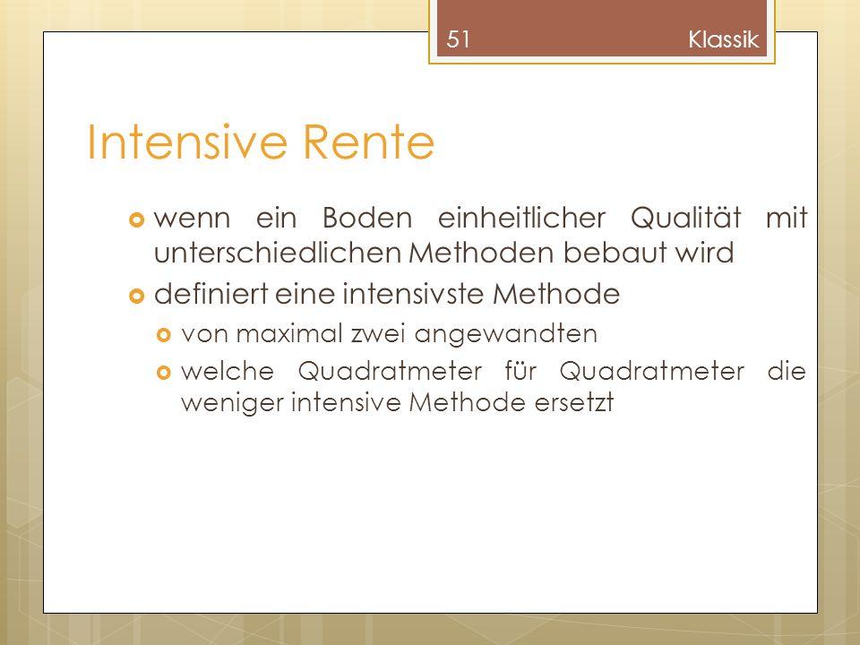 Klassik Intensive Rente. wenn ein Boden einheitlicher Qualität mit unterschiedlichen Methoden bebaut wird.