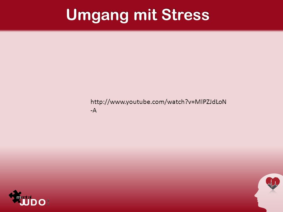 Umgang mit Stress http://www.youtube.com/watch v=MlPZJdLoN-A