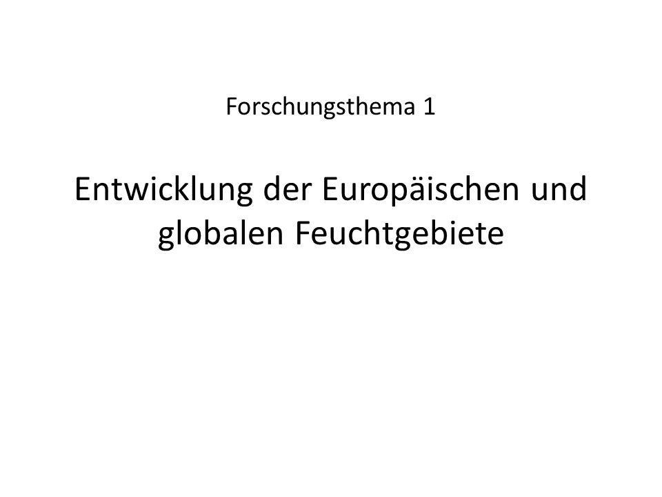 Forschungsthema 1 Entwicklung der Europäischen und globalen Feuchtgebiete