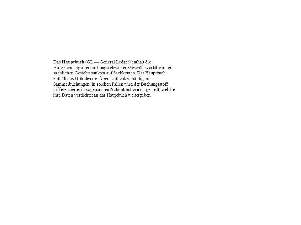 Das Hauptbuch (GL — General Ledger) enthält die Aufzeichnung aller buchungsrelevanten Geschäftsvorfälle unter sachlichen Gesichtspunkten auf Sachkonten.