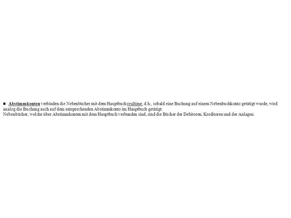 n Abstimmkonten verbinden die Nebenbücher mit dem Hauptbuch realtime, d.h., sobald eine Buchung auf einem Nebenbuchkonto getätigt wurde, wird analog die Buchung auch auf dem entsprechenden Abstimmkonto im Hauptbuch getätigt.
