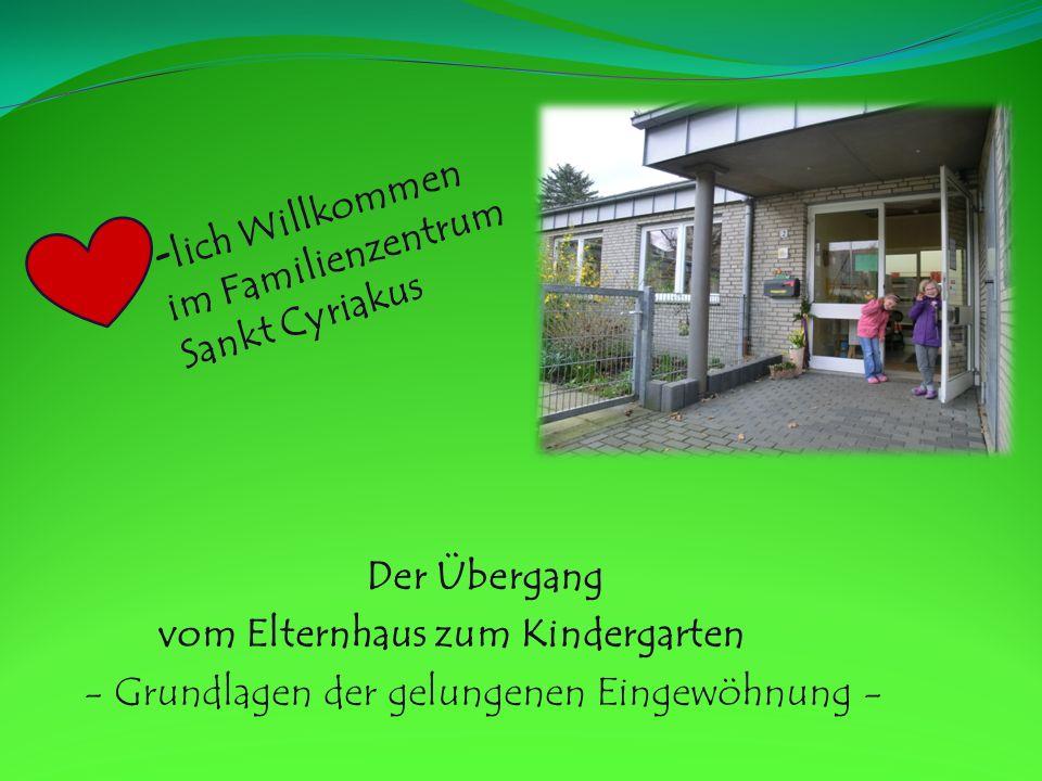 -lich Willkommen im Familienzentrum. Sankt Cyriakus. Der Übergang. vom Elternhaus zum Kindergarten.
