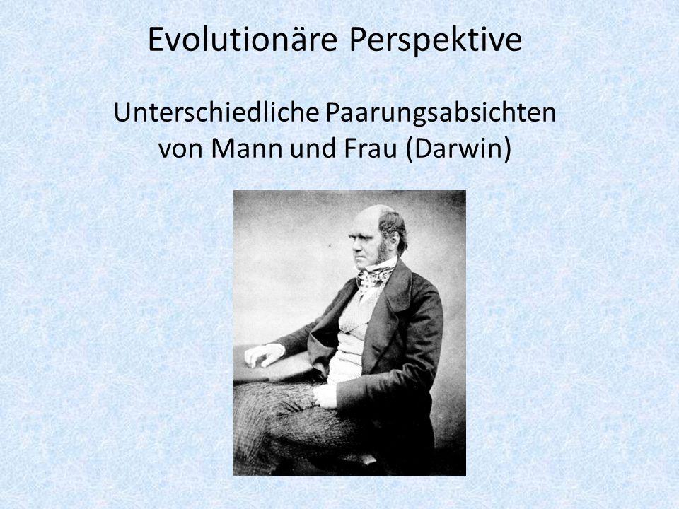 Evolutionäre Perspektive Unterschiedliche Paarungsabsichten von Mann und Frau (Darwin)