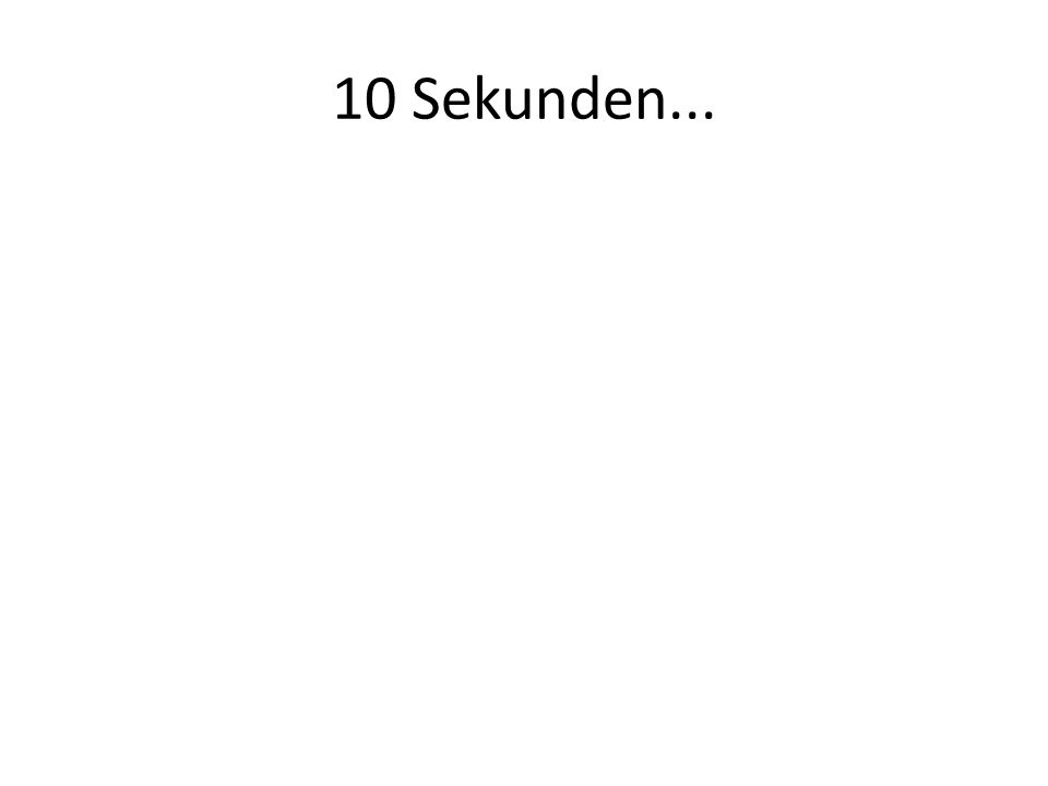 10 Sekunden...
