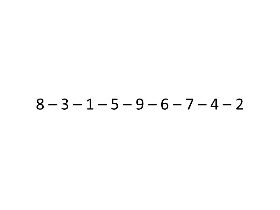 8 – 3 – 1 – 5 – 9 – 6 – 7 – 4 – 2 Hälfte der Klasse Lösung vorher geben: alphabetische Ordnung