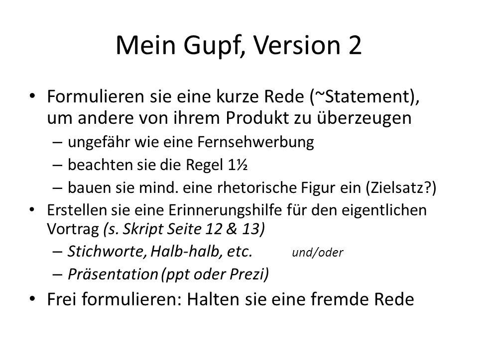 Mein Gupf, Version 2 Formulieren sie eine kurze Rede (~Statement), um andere von ihrem Produkt zu überzeugen.