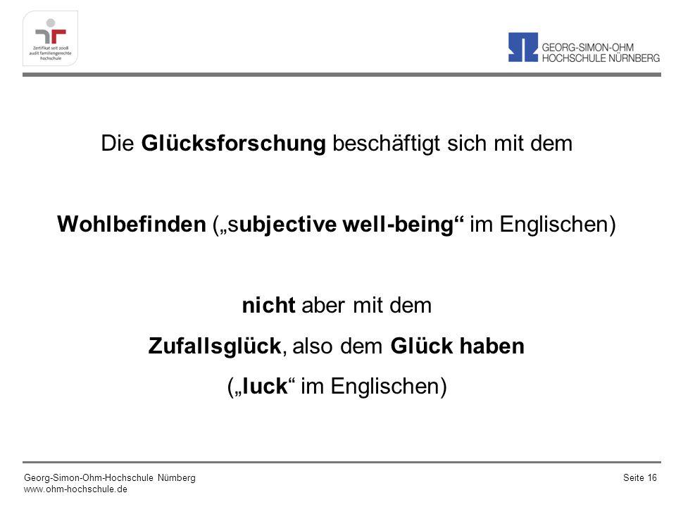 """Die Glücksforschung beschäftigt sich mit dem Wohlbefinden (""""subjective well-being im Englischen) nicht aber mit dem Zufallsglück, also dem Glück haben (""""luck im Englischen)"""