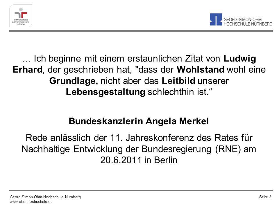 … Ich beginne mit einem erstaunlichen Zitat von Ludwig Erhard, der geschrieben hat, dass der Wohlstand wohl eine Grundlage, nicht aber das Leitbild unserer Lebensgestaltung schlechthin ist. Bundeskanzlerin Angela Merkel Rede anlässlich der 11. Jahreskonferenz des Rates für Nachhaltige Entwicklung der Bundesregierung (RNE) am 20.6.2011 in Berlin