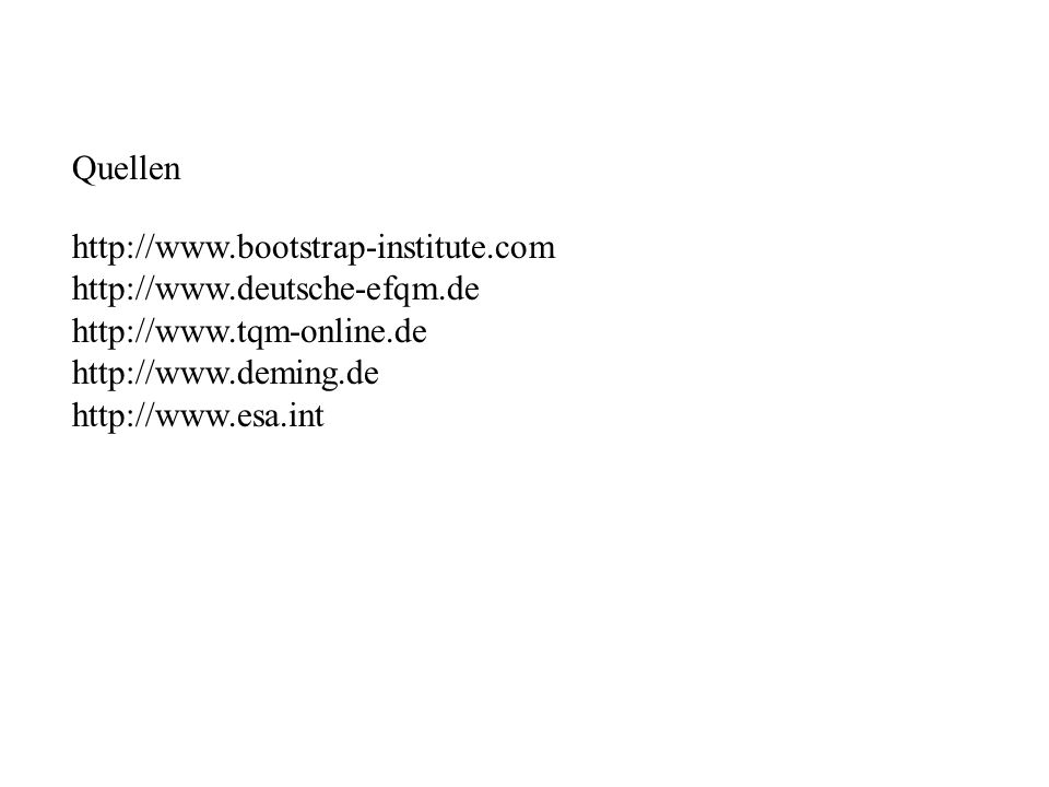 Quellen http://www.bootstrap-institute.com. http://www.deutsche-efqm.de. http://www.tqm-online.de.