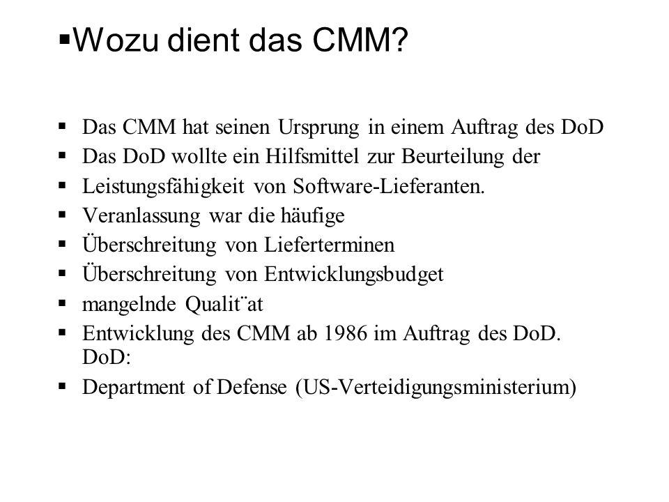 Wozu dient das CMM Das CMM hat seinen Ursprung in einem Auftrag des DoD. Das DoD wollte ein Hilfsmittel zur Beurteilung der.