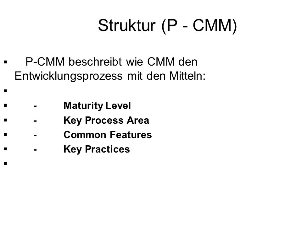 Struktur (P - CMM) P-CMM beschreibt wie CMM den Entwicklungsprozess mit den Mitteln: - Maturity Level.