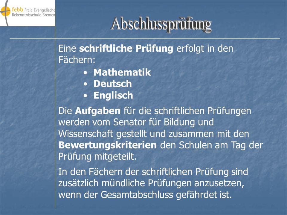 Abschlussprüfung Eine schriftliche Prüfung erfolgt in den Fächern: