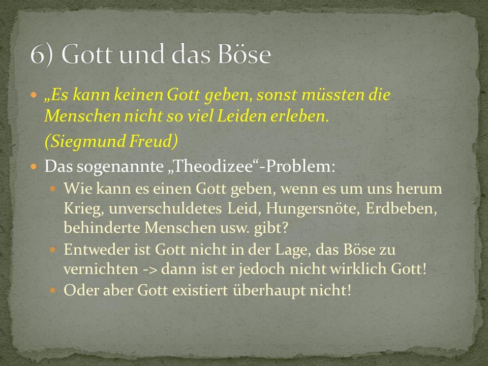 """6) Gott und das Böse """"Es kann keinen Gott geben, sonst müssten die Menschen nicht so viel Leiden erleben."""