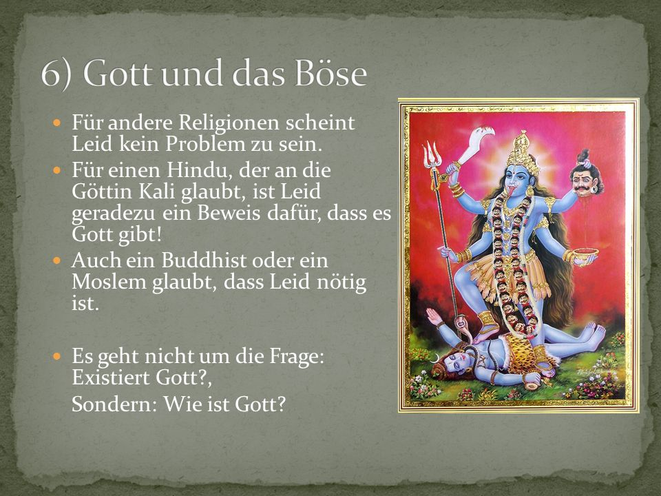 6) Gott und das Böse Für andere Religionen scheint Leid kein Problem zu sein.