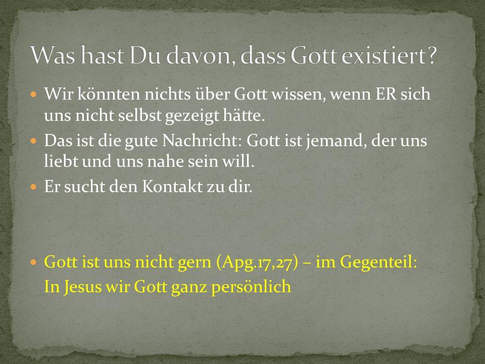 Was hast Du davon, dass Gott existiert