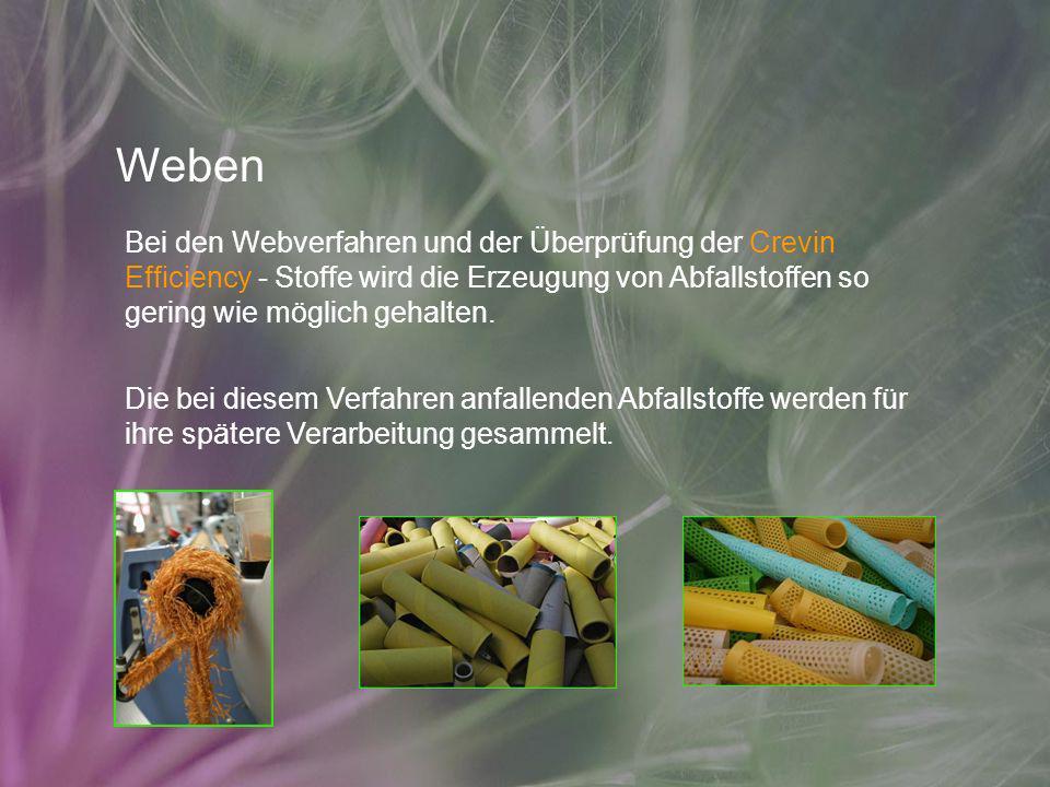 Weben Bei den Webverfahren und der Überprüfung der Crevin Efficiency - Stoffe wird die Erzeugung von Abfallstoffen so gering wie möglich gehalten.