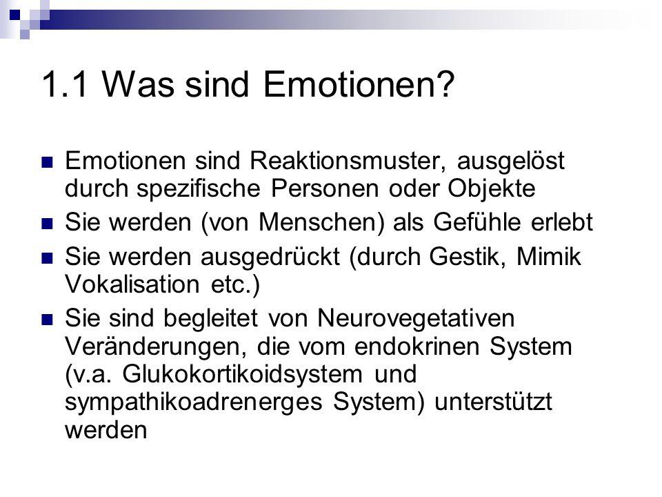 1.1 Was sind Emotionen Emotionen sind Reaktionsmuster, ausgelöst durch spezifische Personen oder Objekte.