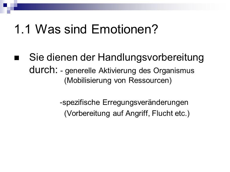 1.1 Was sind Emotionen Sie dienen der Handlungsvorbereitung durch: - generelle Aktivierung des Organismus (Mobilisierung von Ressourcen)