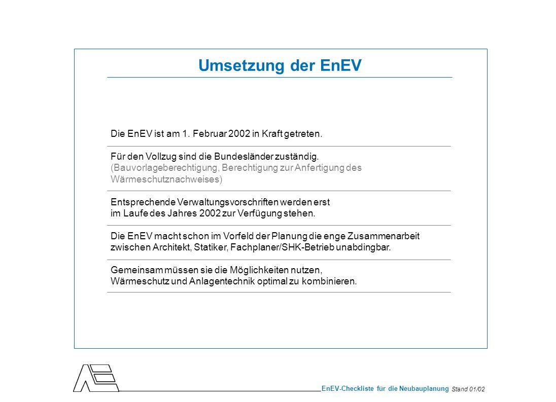 Umsetzung der EnEV Die EnEV ist am 1. Februar 2002 in Kraft getreten.